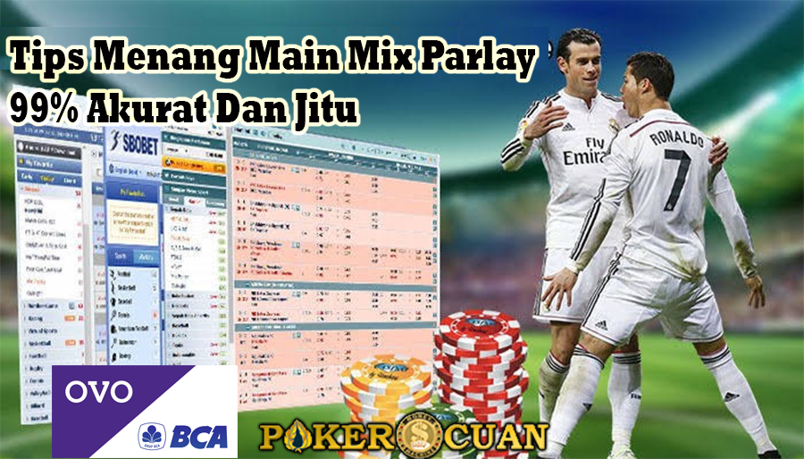 Tips Menang Main Mix Parlay 99% Akurat Dan Jitu